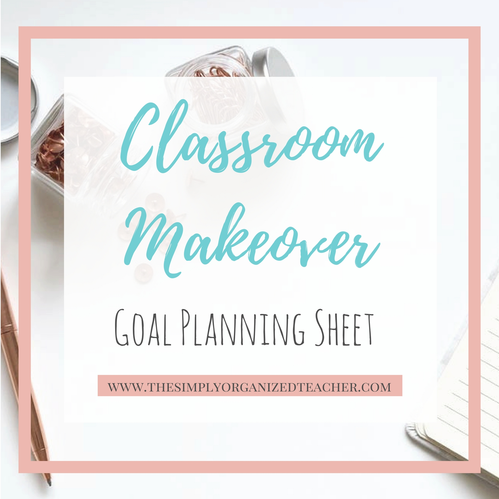 "Text overlay: \""A Classroom Makeover Goal Planning Sheet\"""