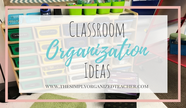Classroom Organization tips, ideas, and steps to take to get your classroom organized!