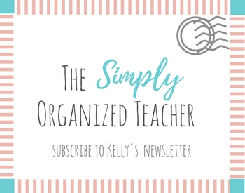 """Text overlay: \""""The Simply Organized Teacher. Subscribe to Kelly\'s Newsletter\"""""""
