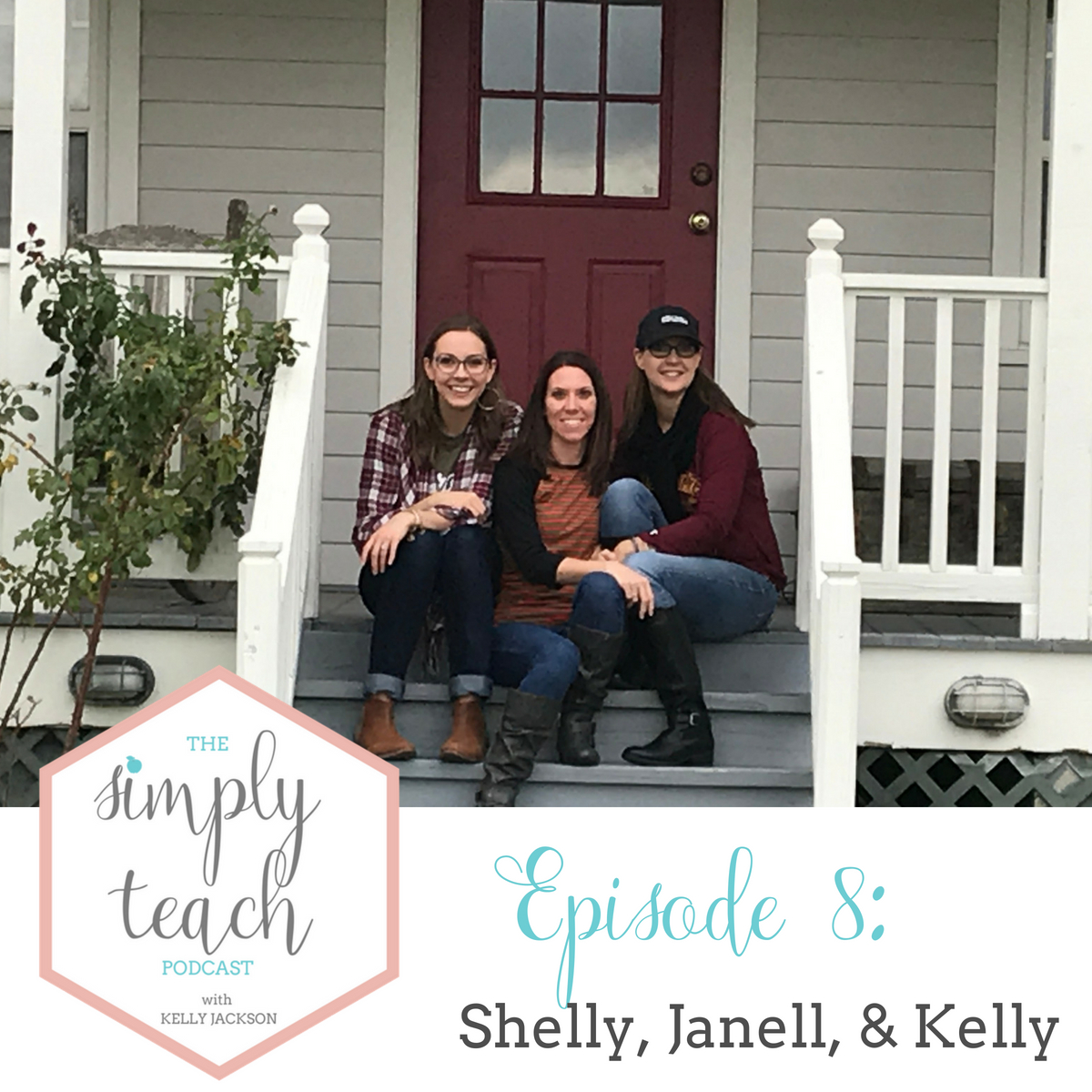 """Women sitting on front porch and smiling at camera. Text overlay: \""""Simply Teach Podcast Episode 8: Shelly, Janell, and Kelly\"""""""